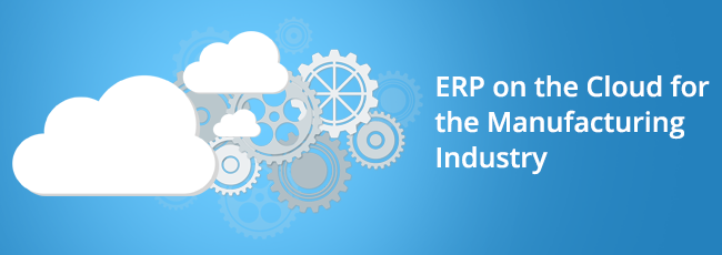 ERP on the Cloud for the Manufacturing Industry