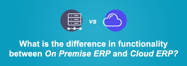 What is the difference in functionality between On Premise ERP and Cloud ERP?